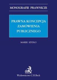 Prawna koncepcja zamówienia publicznego - Marek Szydło
