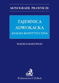 Tajemnica adwokacka. Analiza konstytucyjna - Wojciech Marchwicki
