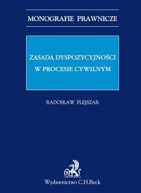 Zasada dyspozycyjności w procesie cywilnym - Radosław Flejszar