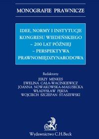 Idee normy i instytucje Kongresu Wiedeńskiego - 200 lat później - perspektywa międzynarodowa - Ewelina Cała-Wacinkiewicz