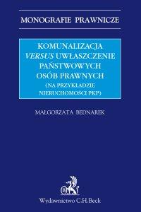 Komunalizacja versus uwłaszczenie państwowych osób prawnych (na przykładzie nieruchomości PKP) - Małgorzata Bednarek