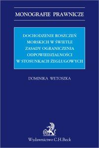 Dochodzenie roszczeń morskich w świetle zasady ograniczenia odpowiedzialności w stosunkach żeglugowych - Dominika Wetoszka