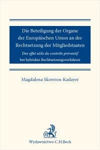 Die Beteiligung der Organe der Europäischen Union an der Rechtsetzung der Mitgliedstaaten - Magdalena Skowron-Kadayer