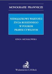 Niemajątkowe wartości życia rodzinnego w polskim prawie cywilnym - Kinga Michałowska, Kinga Michałowska prof. UEK
