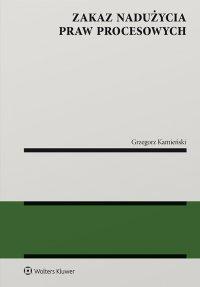 Zakaz nadużycia praw procesowych - Grzegorz Kamieński