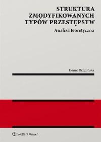 Struktura zmodyfikowanych typów przestępstw. Analiza teoretyczna - Joanna Brzezińska