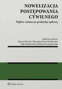 Nowelizacja postępowania cywilnego. Wpływ zmian na praktykę sądową - Marcin Białecki