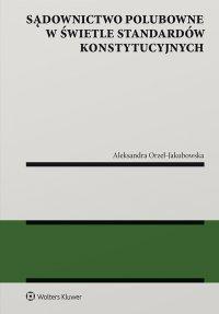 Sądownictwo polubowne w świetle standardów konstytucyjnych - Aleksandra Orzeł-Jakubowska