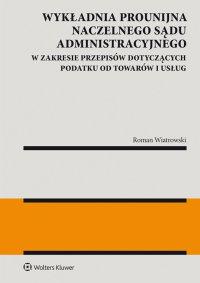 Wykładnia prounijna Naczelnego Sądu Administracyjnego w zakresie przepisów dotyczących podatku od towarów i usług - Roman Wiatrowski