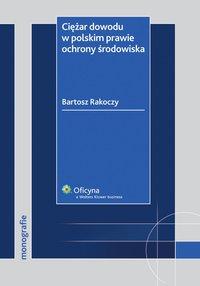 Ciężar dowodu w polskim prawie ochrony środowiska - Bartosz Rakoczy