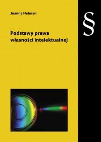 Podstawy prawa własności intelektualnej - Joanna Hetman