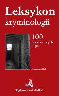 Leksykon kryminologii. 100 podstawowych pojęć - Małgorzata Kuć