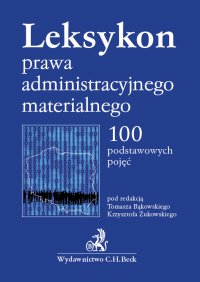 Leksykon prawa administracyjnego materialnego. 100 podstawowych pojęć - Tomasz Bąkowski