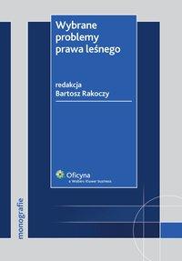 Wybrane problemy prawa leśnego - Bartosz Rakoczy