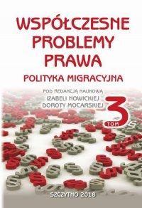 Współczesne problemy prawa. Polityka migracyjna. Tom III - Izabela Nowicka
