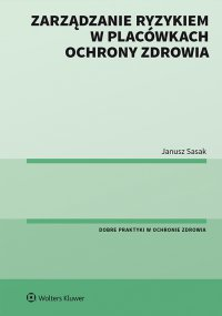 Zarządzanie ryzykiem w placówkach ochrony zdrowia - Janusz Sasak