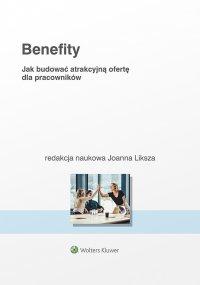 Benefity. Jak budować atrakcyjną ofertę dla pracowników - Joanna Liksza