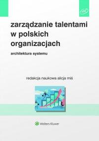 Zarządzanie talentami w polskich organizacjach. Architektura systemu - Alicja Miś