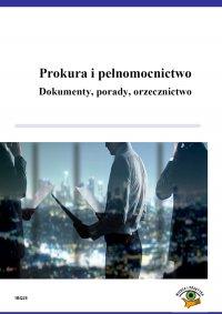 Prokura i pełnomocnictwo. Dokumenty, porady, orzecznictwo - Michał Kuryłek