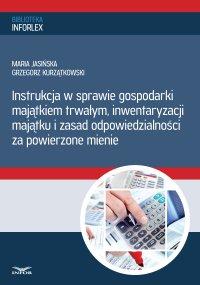 Instrukcja w sprawie gospodarki majątkiem trwałym, inwentaryzacji majątku i zasad odpowiedzialności za powierzone mienie - Maria Jasińska