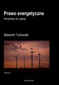 Prawo energetyczne. Komentarz do ustawy - Sławomir Turkowski