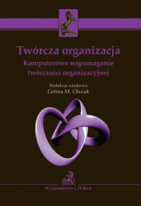 Twórcza organizacja. Komputerowe wspomaganie twórczości organizacyjnej - Celina M. Olszak