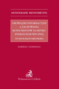 Obowiązki informacyjne a zachowania konsumentów na rynku energii elektrycznej. Studium ekonomii prawa - Marzena Czarnecka