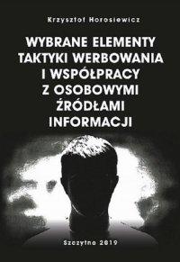 Wybrane elementy taktyki werbowania i współpracy z osobowymi źródłami informacji - Krzysztof Horosiewicz