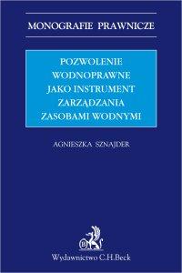 Pozwolenie wodnoprawne jako instrument zarządzania zasobami wodnymi - Agnieszka Sznajder
