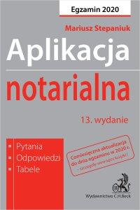 Aplikacja notarialna 2020. Pytania odpowiedzi tabele. Wydanie 13 - Mariusz Stepaniuk