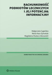 Rachunkowość podmiotów leczniczych i jej potencjał informacyjny - Małgorzata Cygańska