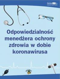 Odpowiedzialność menedżera ochrony zdrowia w dobie koronawirusa - Opracowanie zbiorowe
