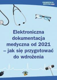 Elektroniczna dokumentacja medyczna od 2021 - jak się przygotować do wdrożenia - Opracowanie zbiorowe