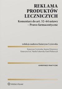 Reklama produktów leczniczych. Komentarz do art. 52–64 ustawy – Prawo farmaceutyczne - Katarzyna Czyżewska