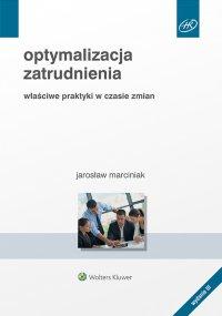 Optymalizacja zatrudnienia. Właściwe praktyki w czasie zmian - Jarosław Marciniak