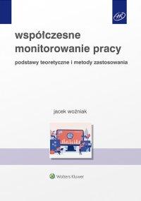 Współczesne monitorowanie pracy. Podstawy teoretyczne i metody zastosowania - Jacek Woźniak