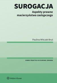 Surogacja. Aspekty prawne macierzyństwa zastępczego - Paulina Witczak-Bruś