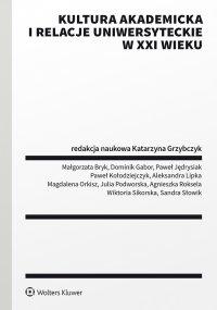 Kultura akademicka i relacje uniwersyteckie w XXI wieku - Katarzyna Grzybczyk