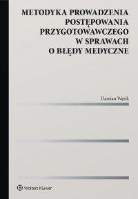 Metodyka prowadzenia postępowania przygotowawczego w sprawach o błędy medyczne - Damian Wąsik