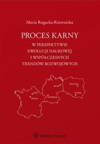 Proces karny w perspektywie ewolucji naukowej i współczesnych trendów rozwojowych - Maria Rogacka-Rzewnicka