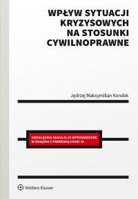 Wpływ sytuacji kryzysowych na stosunki cywilnoprawne - Jędrzej Maksymilian Kondek