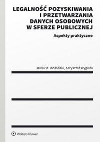 Legalność pozyskiwania i przetwarzania danych osobowych w sferze publicznej. Aspekty praktyczne - Mariusz Jabłoński