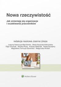 Nowa rzeczywistość. Jak zmieniają się organizacje i oczekiwania pracowników - Joanna Liksza