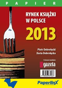 Rynek książki w Polsce 2013. Papier - Piotr Dobrołęcki