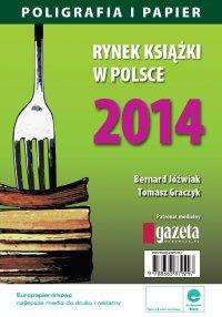 Rynek książki w Polsce 2014. Poligrafia i Papier - Bernard Jóźwiak