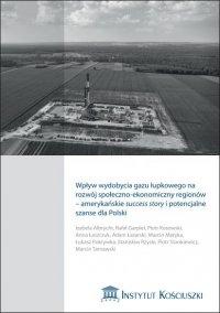 Wpływ wydobycia gazu łupkowego na rozwój społeczno-ekonomiczny regionów - amerykańskie success story i potencjalne szanse dla Polski - Izabela Albrycht (red.)
