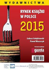 Rynek książki w Polsce 2015. Wydawnictwa - Łukasz Gołębiewski
