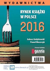 Rynek książki w Polsce 2016. Wydawnictwa - Łukasz Gołębiewski