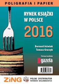 Rynek książki w Polsce 2016. Poligrafia i Papier - Bernard Jóźwiak