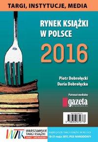 Rynek książki w Polsce 2016. Targi, instytucje, media - Piotr Dobrołęcki